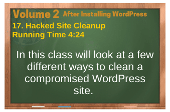 After Installing WordPress video 17. Hacked Site Cleanup