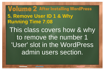After Installing WordPress video 5. Remove User ID 1 & Why